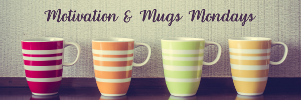 Motivation & Mugs Mondays with coffee cups
